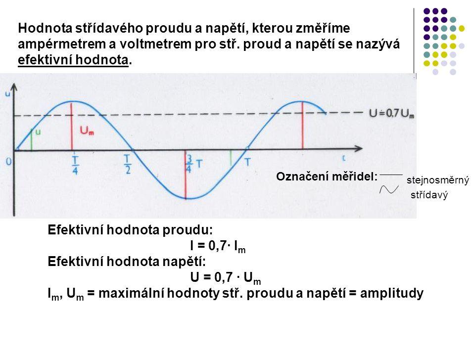 Efektivní hodnota proudu: I = 0,7∙ Im Efektivní hodnota napětí: