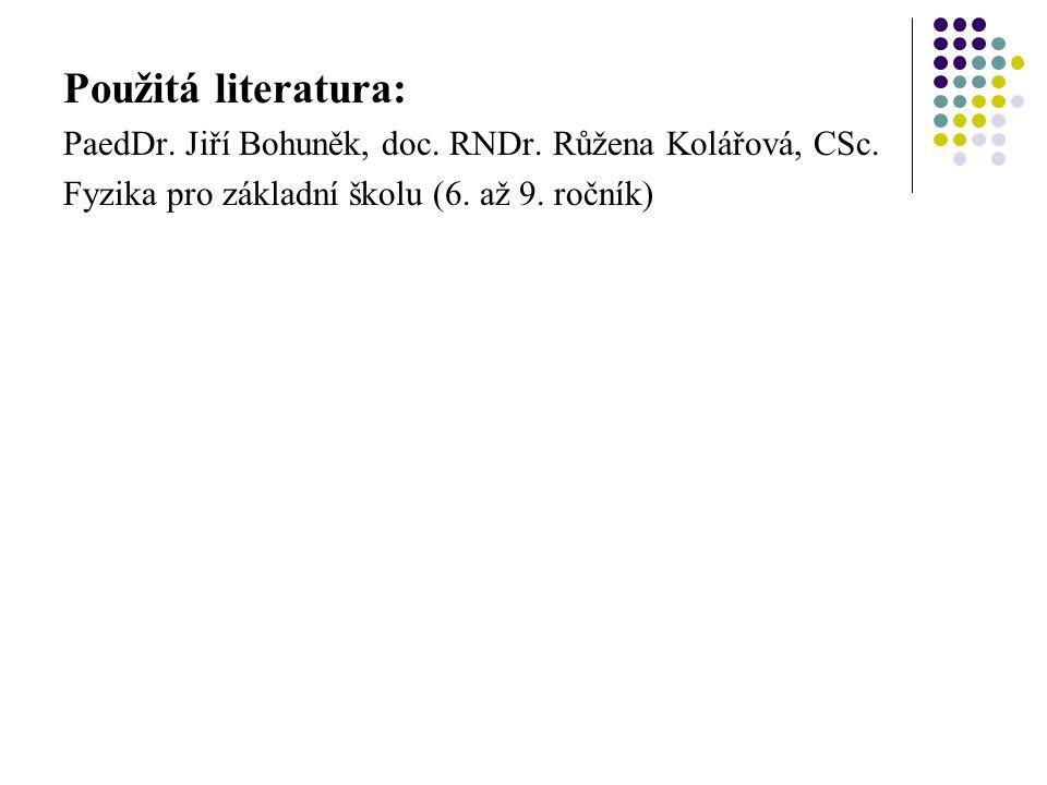 Použitá literatura: PaedDr. Jiří Bohuněk, doc. RNDr.