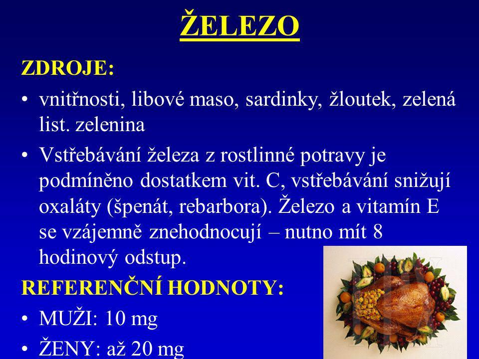 ŽELEZO ZDROJE: vnitřnosti, libové maso, sardinky, žloutek, zelená list. zelenina.