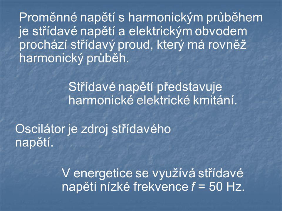 Proměnné napětí s harmonickým průběhem je střídavé napětí a elektrickým obvodem prochází střídavý proud, který má rovněž harmonický průběh.