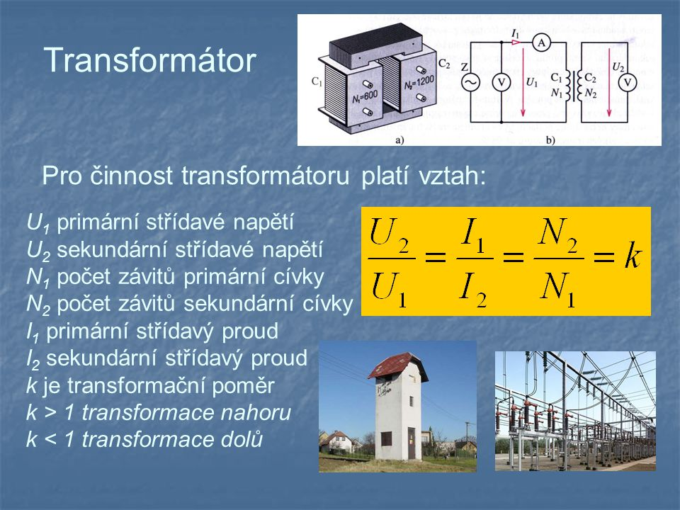 Transformátor Pro činnost transformátoru platí vztah: