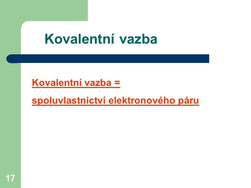 Kovalentní vazba Kovalentní vazba =