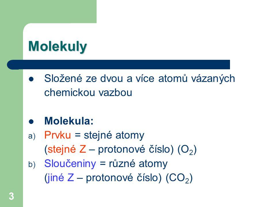 Molekuly Složené ze dvou a více atomů vázaných chemickou vazbou