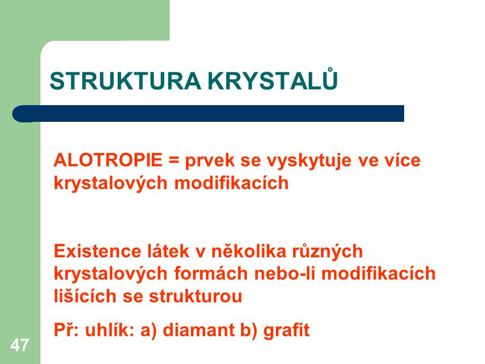 STRUKTURA KRYSTALŮ ALOTROPIE = prvek se vyskytuje ve více krystalových modifikacích.