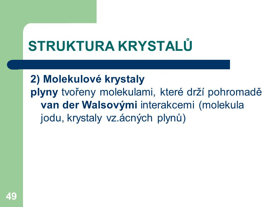 STRUKTURA KRYSTALŮ 2) Molekulové krystaly
