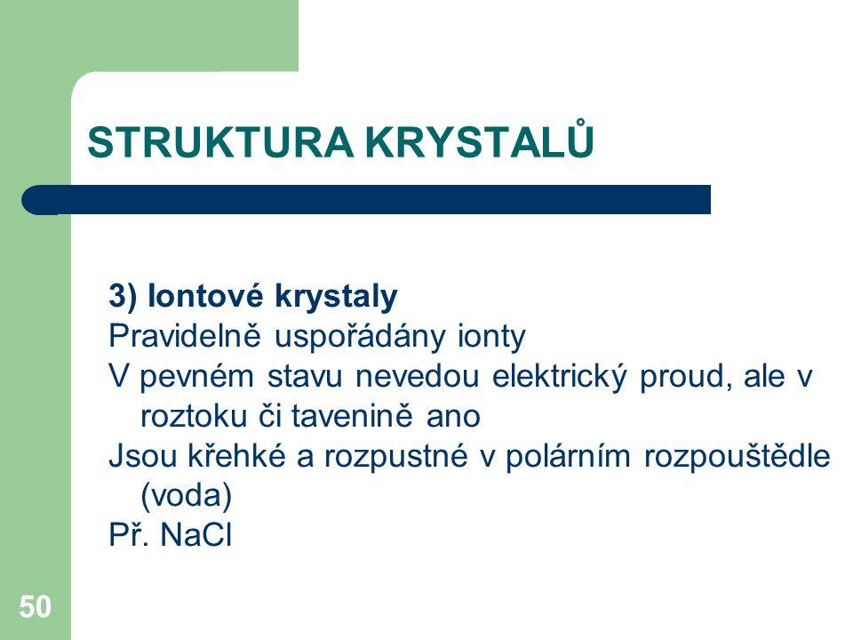 STRUKTURA KRYSTALŮ 3) Iontové krystaly Pravidelně uspořádány ionty