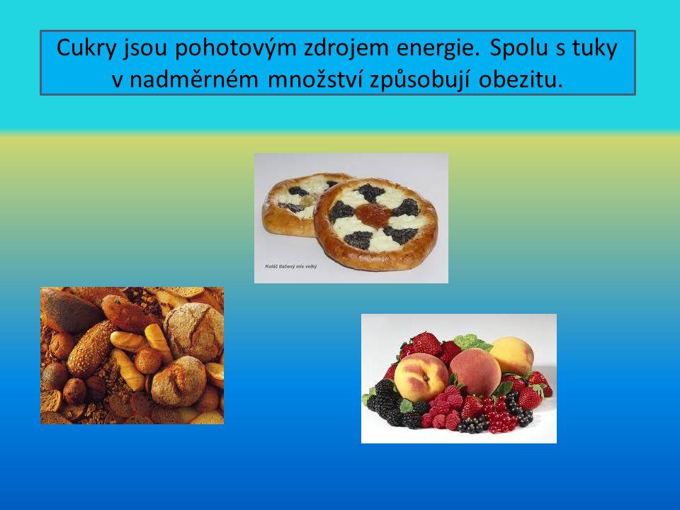 Cukry jsou pohotovým zdrojem energie. Spolu s tuky