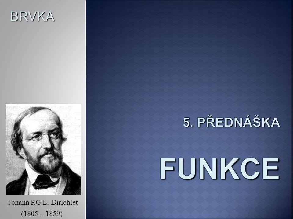 5. Přednáška funkce BRVKA Johann P.G.L. Dirichlet (1805 – 1859)