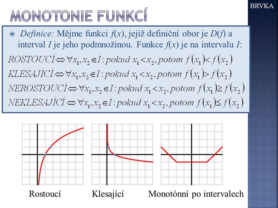 BRVKA Monotonie funkcí. Definice: Mějme funkci f(x), jejíž definiční obor je D(f) a interval I je jeho podmnožinou. Funkce f(x) je na intervalu I:
