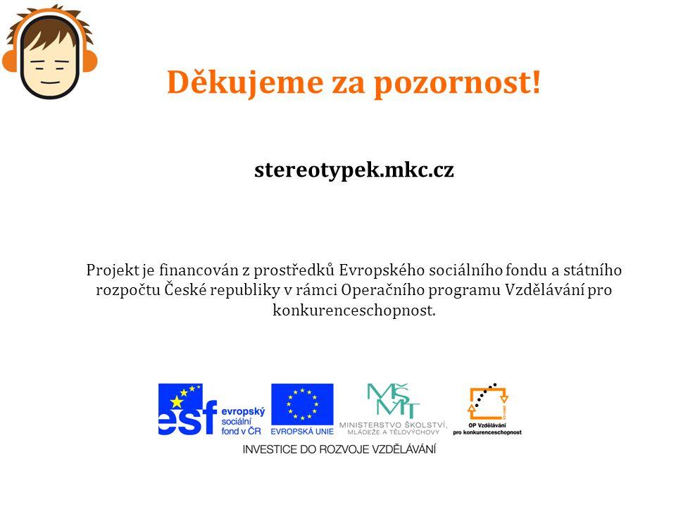 Děkujeme za pozornost! stereotypek.mkc.cz