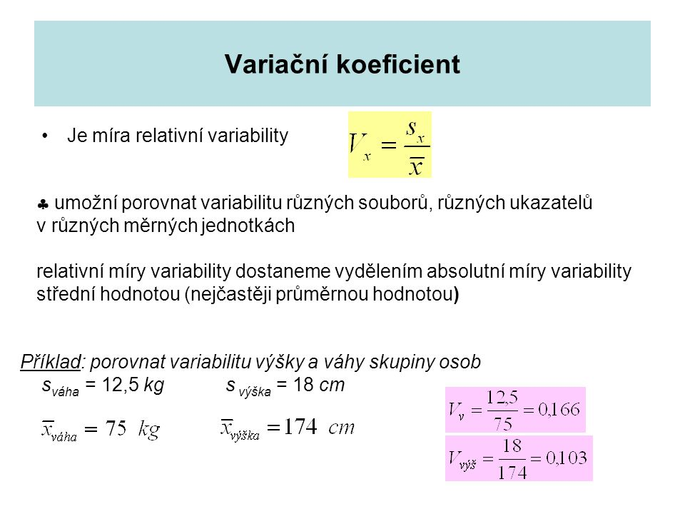 Variační koeficient Je míra relativní variability