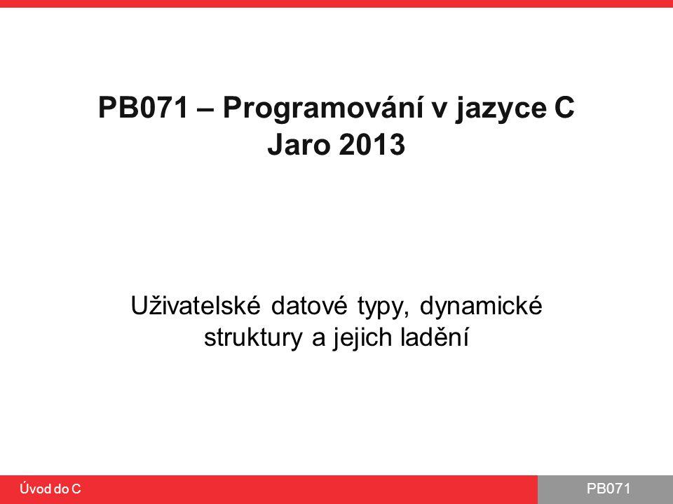 PB071 – Programování v jazyce C Jaro 2013