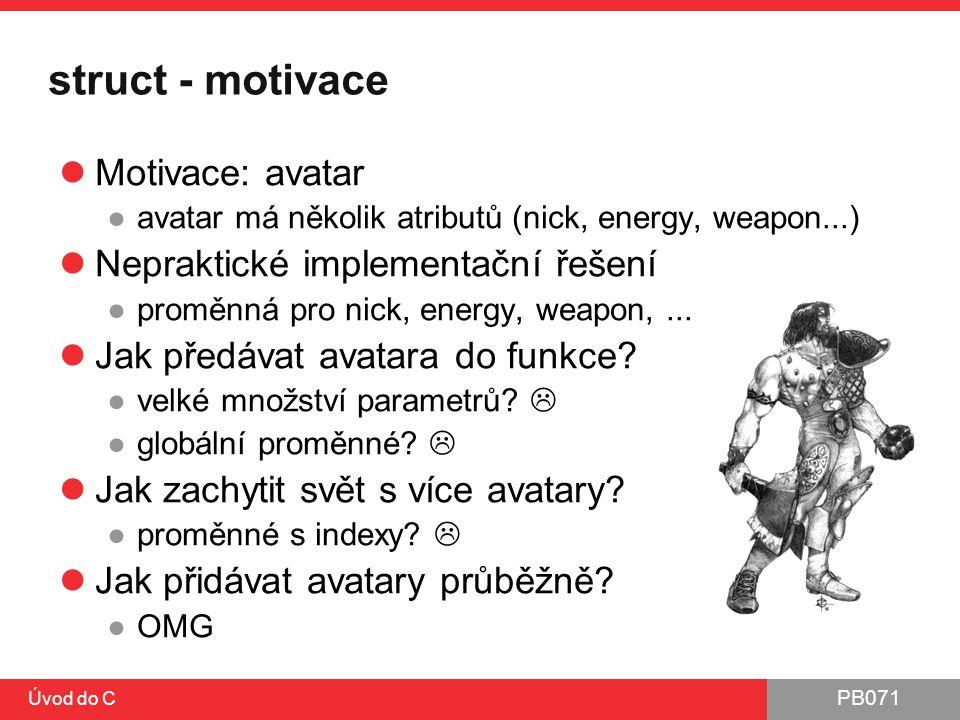 struct - motivace Motivace: avatar Nepraktické implementační řešení