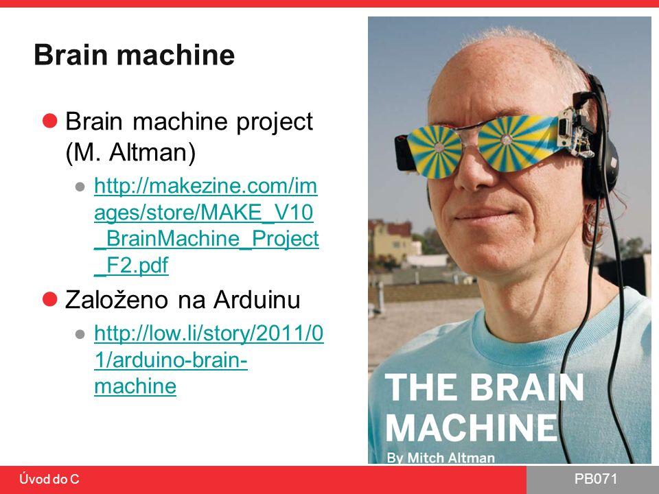 Brain machine Brain machine project (M. Altman) Založeno na Arduinu
