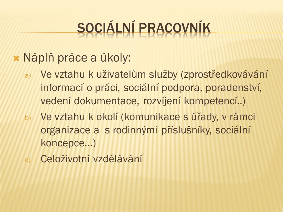 Sociální pracovník Náplň práce a úkoly: