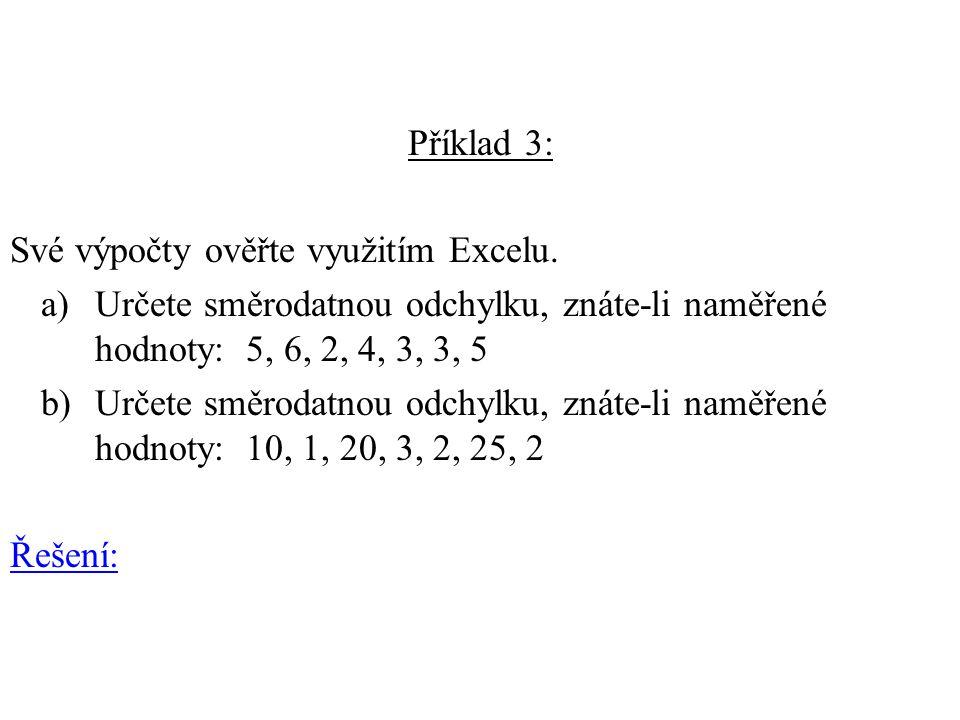 Příklad 3: Své výpočty ověřte využitím Excelu. Určete směrodatnou odchylku, znáte-li naměřené hodnoty: 5, 6, 2, 4, 3, 3, 5.