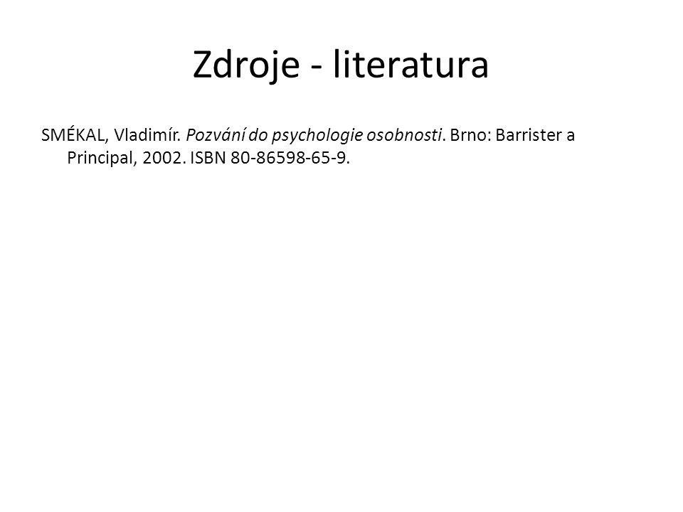 Zdroje - literatura SMÉKAL, Vladimír. Pozvání do psychologie osobnosti.
