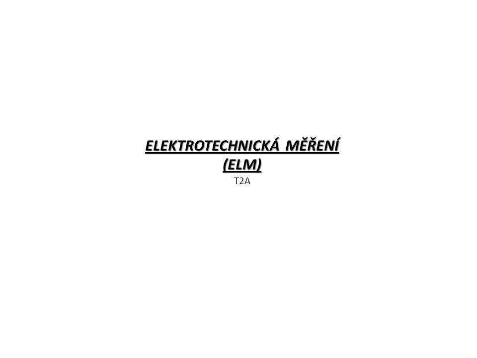 ELEKTROTECHNICKÁ MĚŘENÍ (ELM) T2A