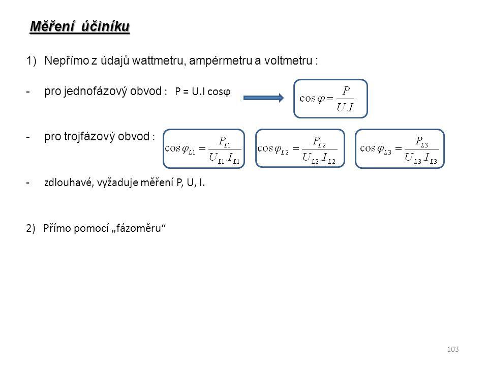 Měření účiníku Nepřímo z údajů wattmetru, ampérmetru a voltmetru :
