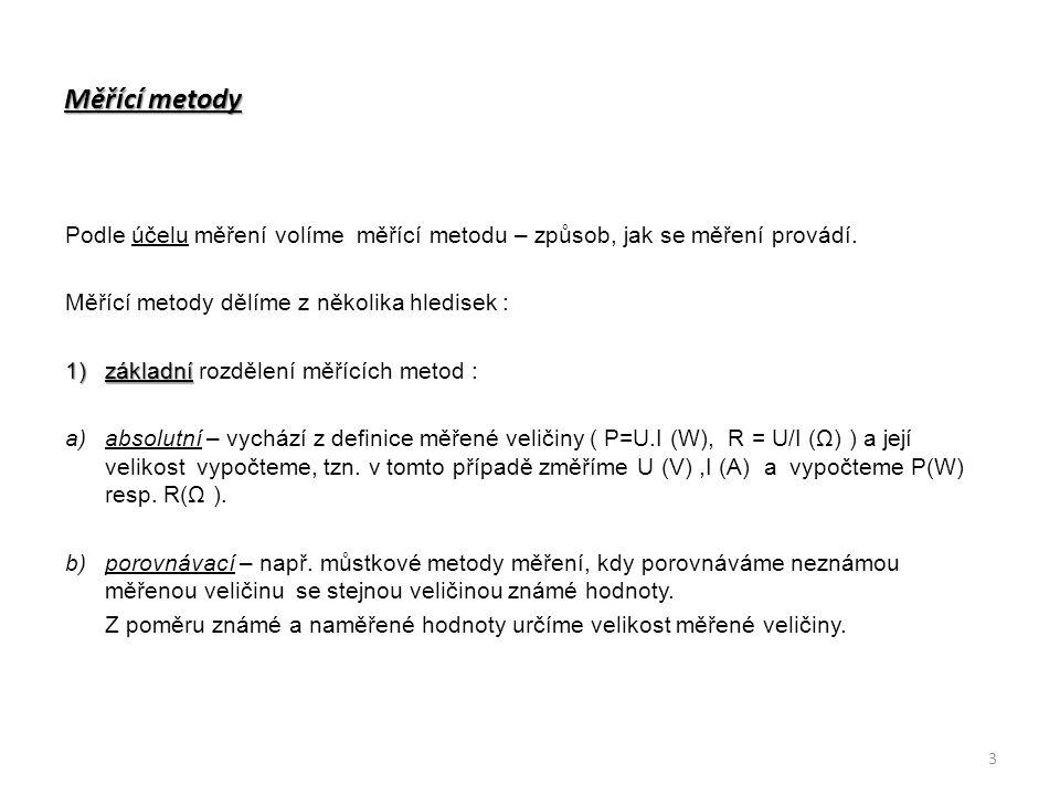 Měřící metody Podle účelu měření volíme měřící metodu – způsob, jak se měření provádí. Měřící metody dělíme z několika hledisek :