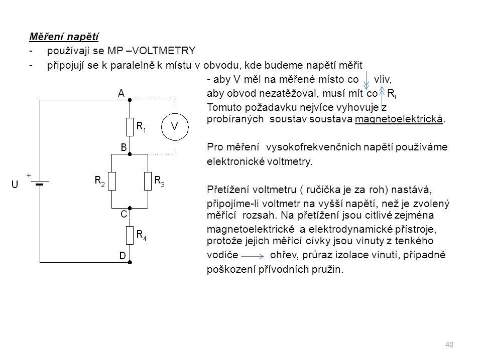Měření napětí používají se MP –VOLTMETRY. připojují se k paralelně k místu v obvodu, kde budeme napětí měřit.