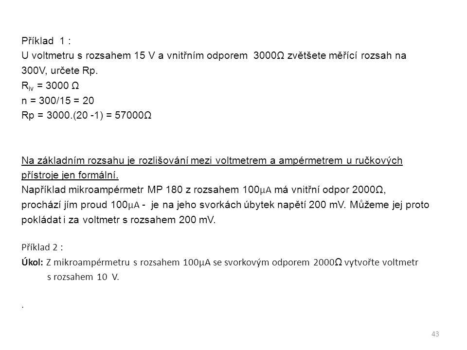 Příklad 1 : U voltmetru s rozsahem 15 V a vnitřním odporem 3000Ω zvětšete měřící rozsah na 300V, určete Rp.