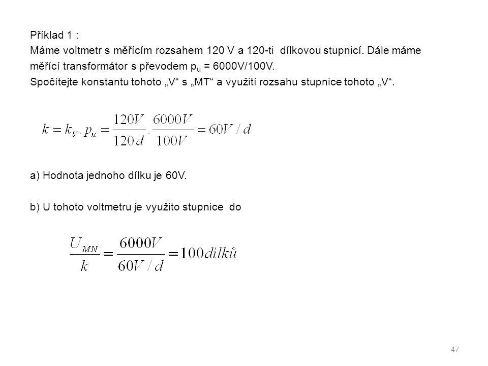 Příklad 1 : Máme voltmetr s měřícím rozsahem 120 V a 120-ti dílkovou stupnicí.