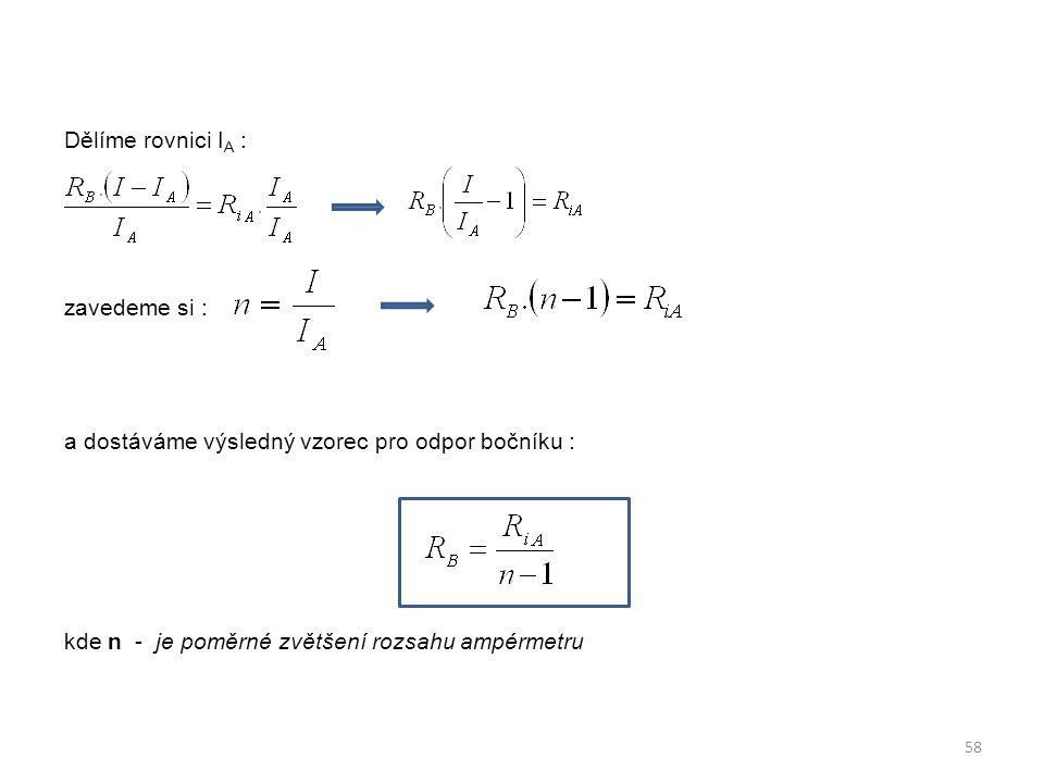 Dělíme rovnici IA : zavedeme si : a dostáváme výsledný vzorec pro odpor bočníku : kde n - je poměrné zvětšení rozsahu ampérmetru