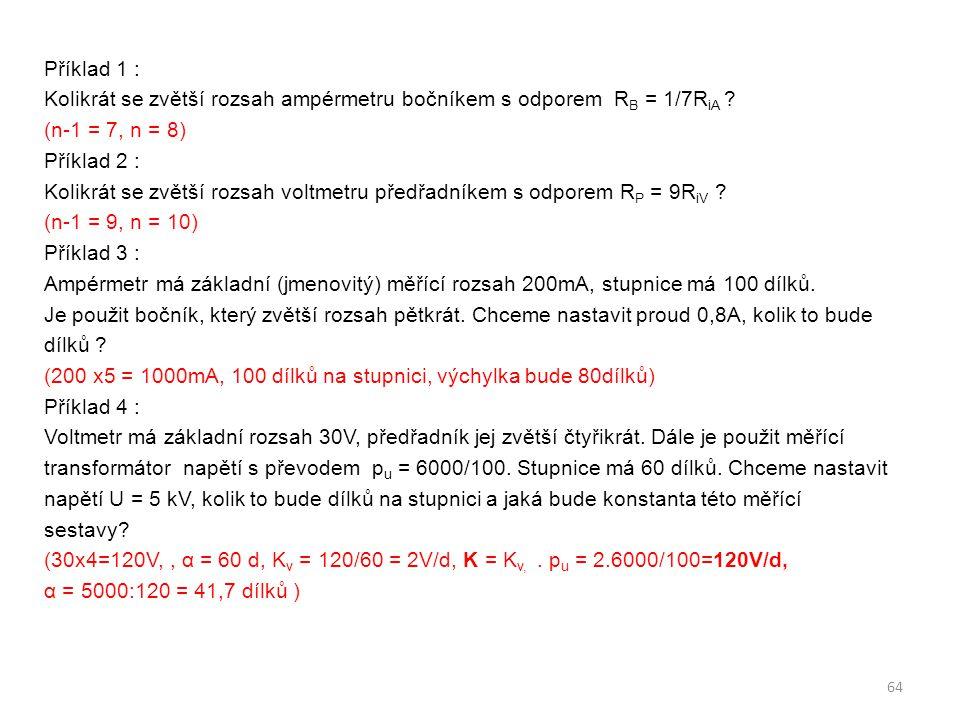 Příklad 1 : Kolikrát se zvětší rozsah ampérmetru bočníkem s odporem RB = 1/7RiA .