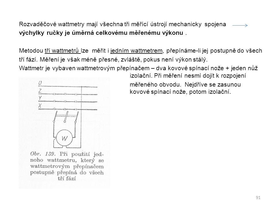 Rozvaděčové wattmetry mají všechna tři měřící ústrojí mechanicky spojena výchylky ručky je úměrná celkovému měřenému výkonu .