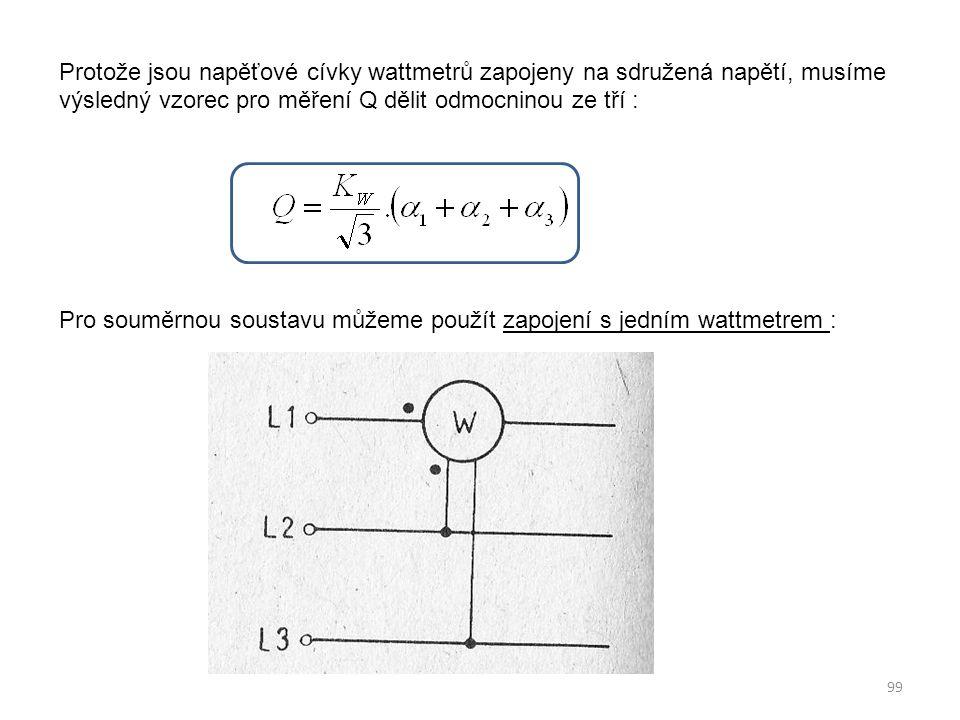 Protože jsou napěťové cívky wattmetrů zapojeny na sdružená napětí, musíme výsledný vzorec pro měření Q dělit odmocninou ze tří : Pro souměrnou soustavu můžeme použít zapojení s jedním wattmetrem :