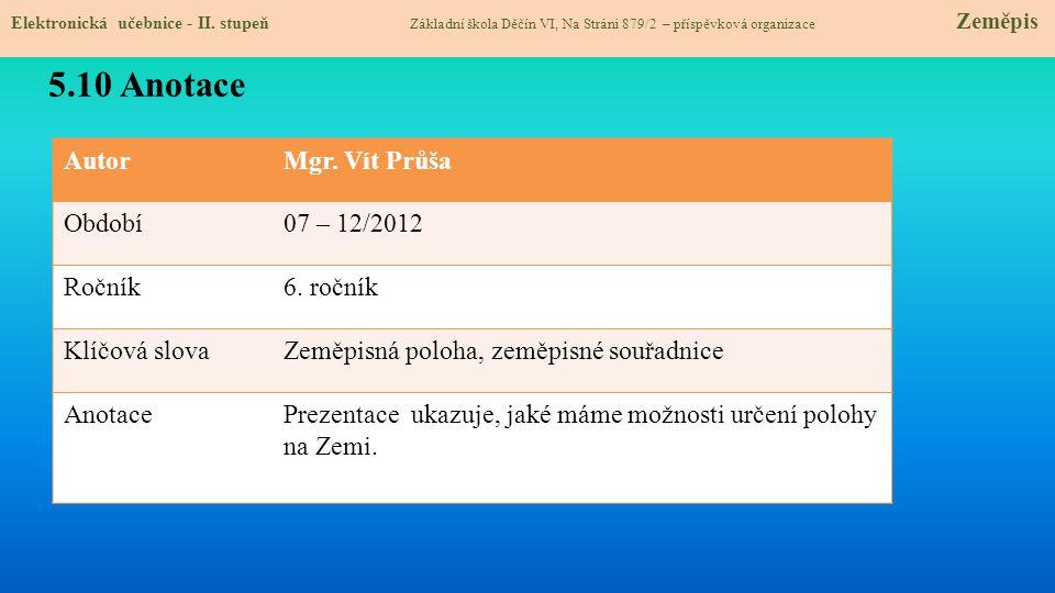 5.10 Anotace Autor Mgr. Vít Průša Období 07 – 12/2012 Ročník 6. ročník