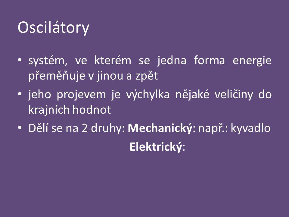 Oscilátory systém, ve kterém se jedna forma energie přeměňuje v jinou a zpět. jeho projevem je výchylka nějaké veličiny do krajních hodnot.
