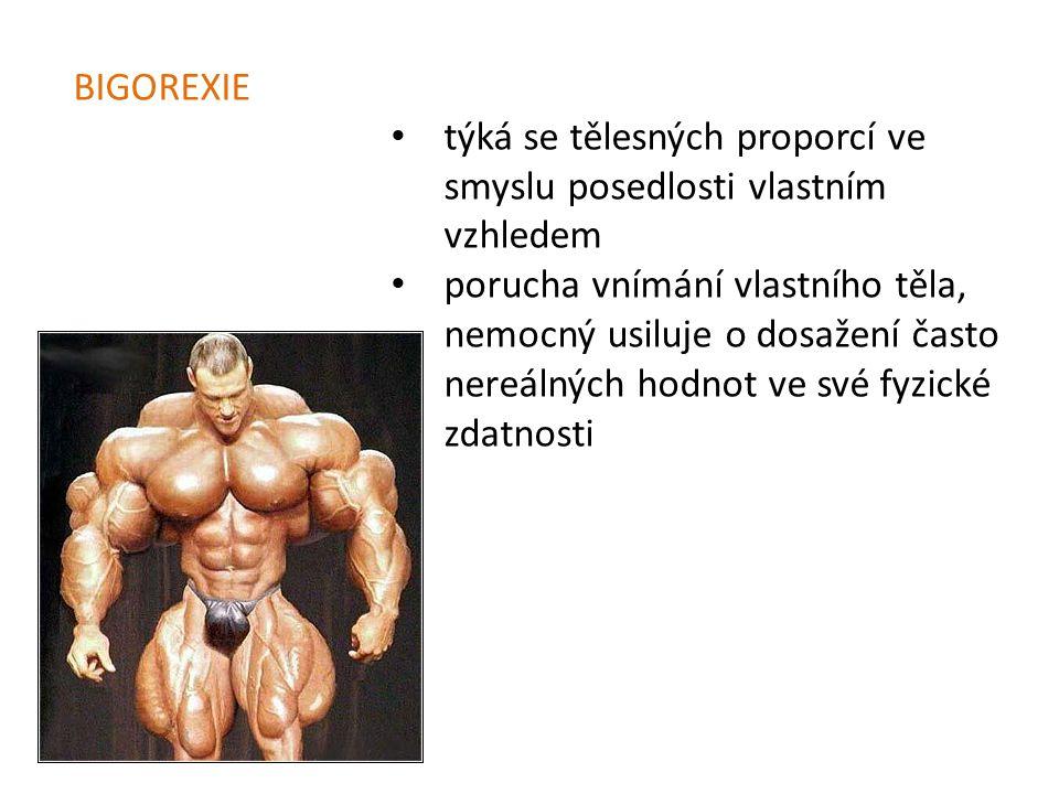BIGOREXIE týká se tělesných proporcí ve smyslu posedlosti vlastním vzhledem.