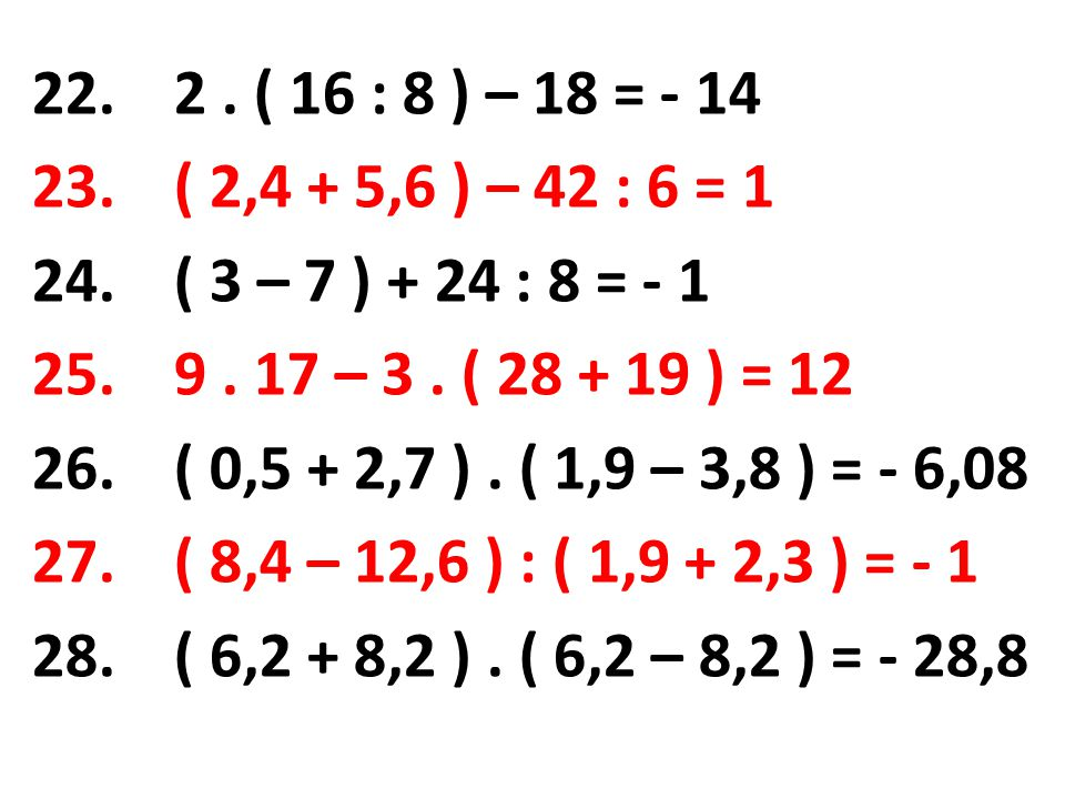2 . ( 16 : 8 ) – 18 = - 14 ( 2,4 + 5,6 ) – 42 : 6 = 1. ( 3 – 7 ) + 24 : 8 = - 1. 9 . 17 – 3 . ( 28 + 19 ) = 12.