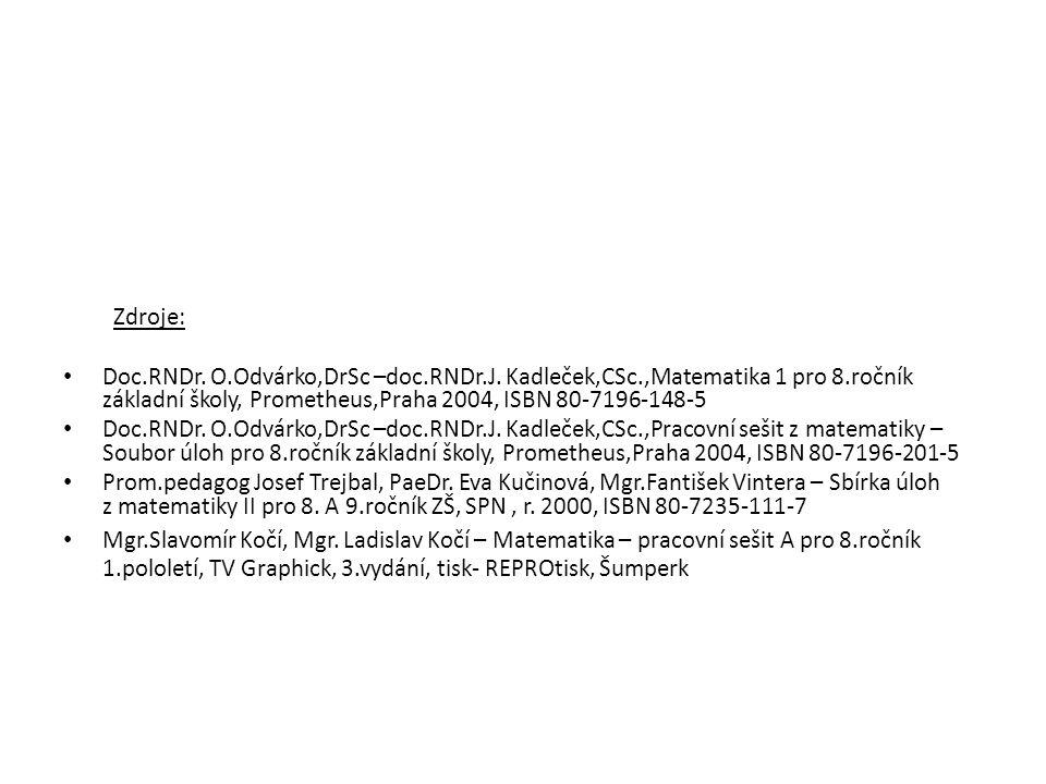 Zdroje: Doc.RNDr. O.Odvárko,DrSc –doc.RNDr.J. Kadleček,CSc.,Matematika 1 pro 8.ročník základní školy, Prometheus,Praha 2004, ISBN 80-7196-148-5.
