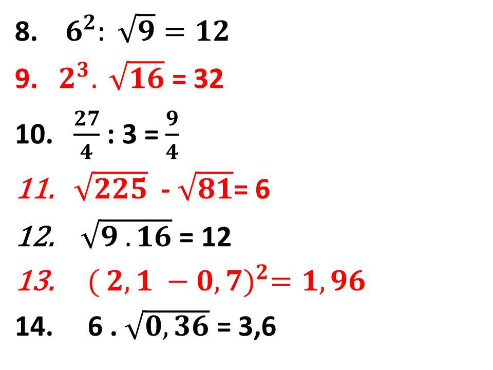 8. 𝟔 𝟐 : 𝟗 =𝟏𝟐 9. 𝟐 𝟑 . 𝟏𝟔 = 32. 10. 𝟐𝟕 𝟒 : 3 = 𝟗 𝟒. 𝟐𝟐𝟓 - 𝟖𝟏 = 6. 𝟗 . 𝟏𝟔 = 12.