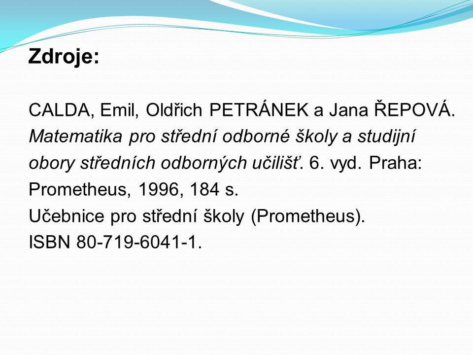 Zdroje: CALDA, Emil, Oldřich PETRÁNEK a Jana ŘEPOVÁ.