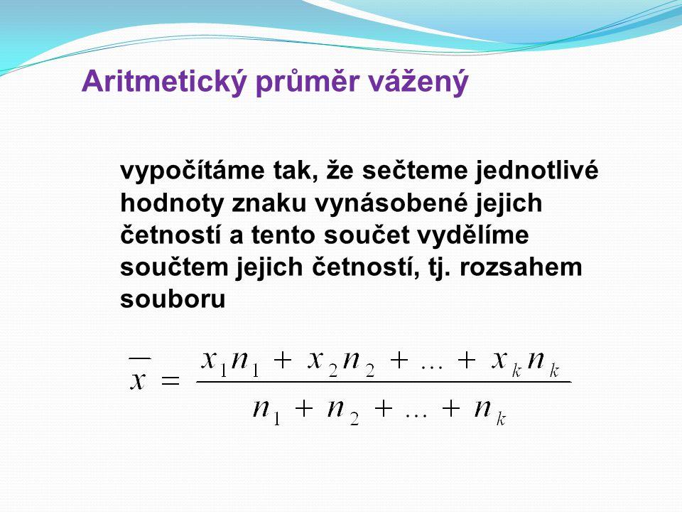 Aritmetický průměr vážený vypočítáme tak, že sečteme jednotlivé hodnoty znaku vynásobené jejich četností a tento součet vydělíme součtem jejich četností, tj.