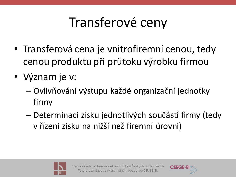 Transferové ceny Transferová cena je vnitrofiremní cenou, tedy cenou produktu při průtoku výrobku firmou.