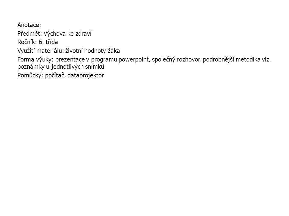 Anotace: Předmět: Výchova ke zdraví. Ročník: 6. třída. Využití materiálu: životní hodnoty žáka.