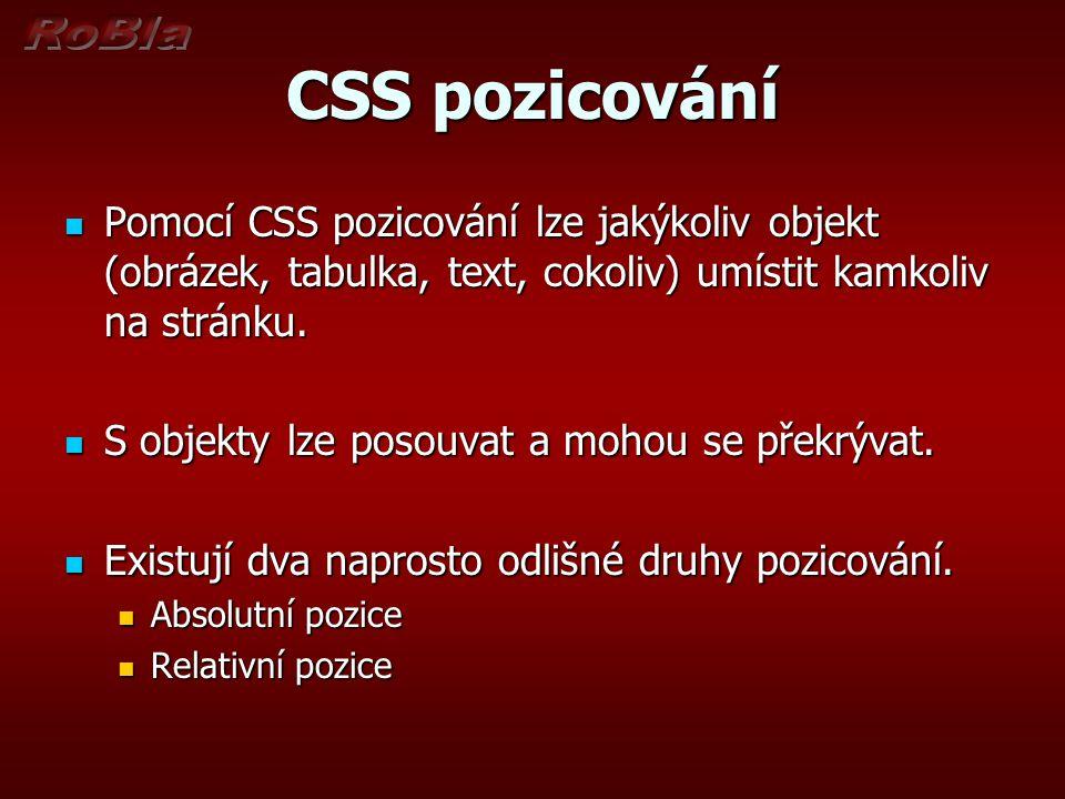 CSS pozicování Pomocí CSS pozicování lze jakýkoliv objekt (obrázek, tabulka, text, cokoliv) umístit kamkoliv na stránku.