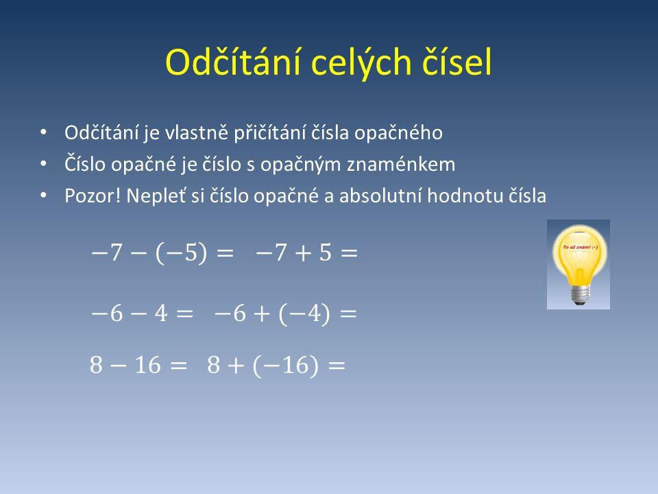 Odčítání celých čísel −7− −5 = −7+5= −6−4= −6+(−4)= 8−16= 8+(−16)=