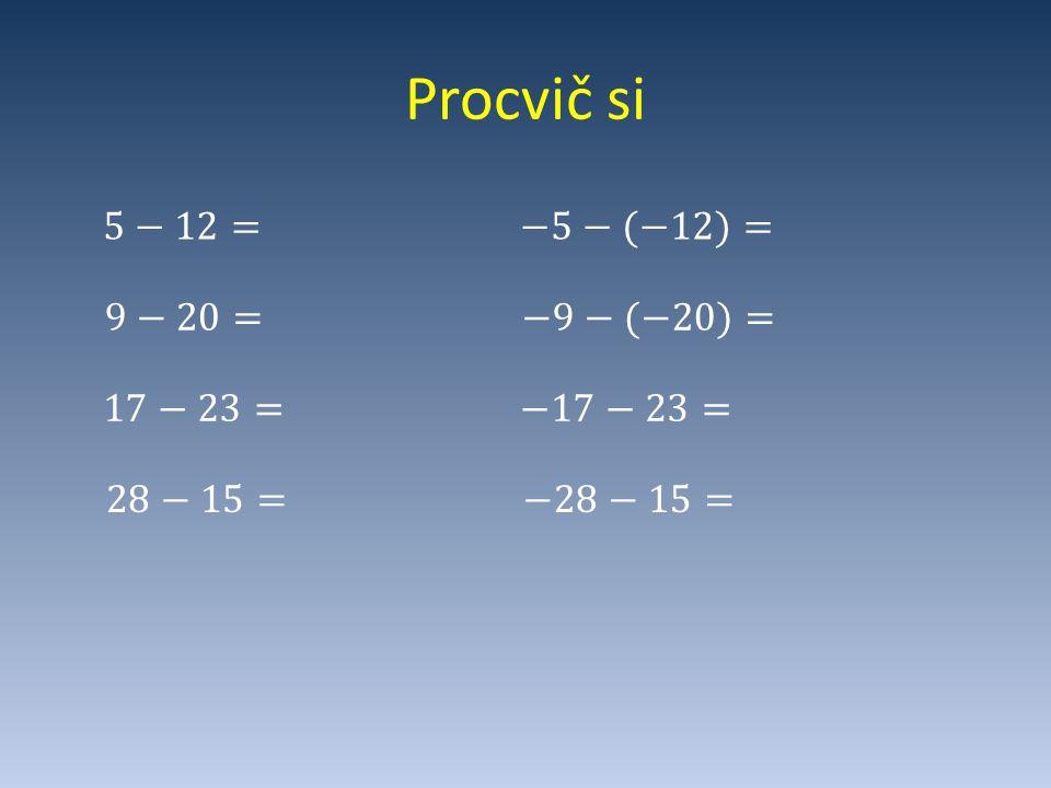 Procvič si 5−12= −5−(−12)= 9−20= −9−(−20)= 17−23= −17−23= 28−15=