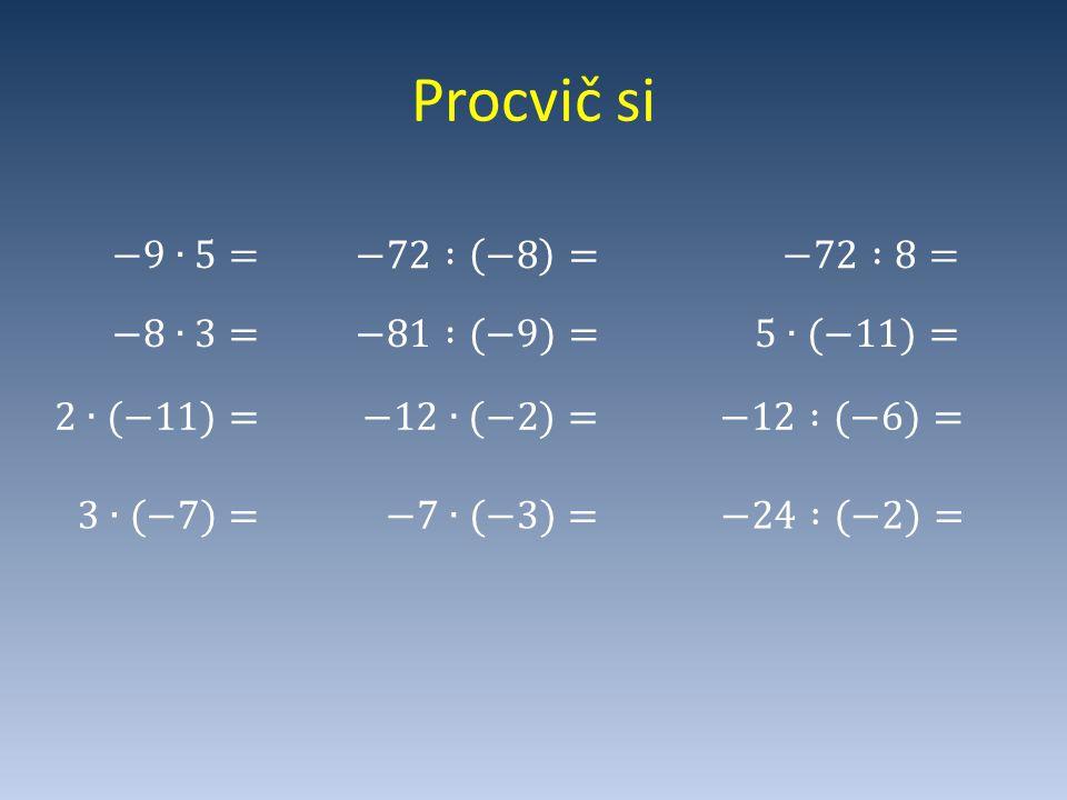 Procvič si −9∙5= −72 : −8 = −72 :8= −8∙3= −81 :(−9)= 5∙(−11)= 2∙(−11)=