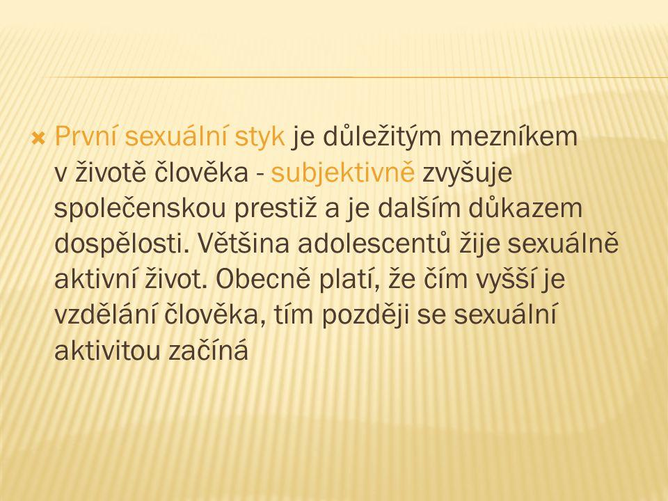 První sexuální styk je důležitým mezníkem v životě člověka - subjektivně zvyšuje společenskou prestiž a je dalším důkazem dospělosti.