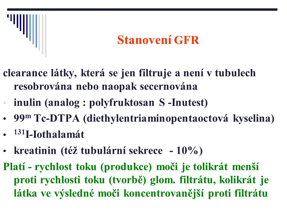Stanovení GFR clearance látky, která se jen filtruje a není v tubulech resobrována nebo naopak secernována.