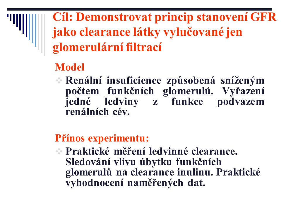 Cíl: Demonstrovat princip stanovení GFR jako clearance látky vylučované jen glomerulární filtrací