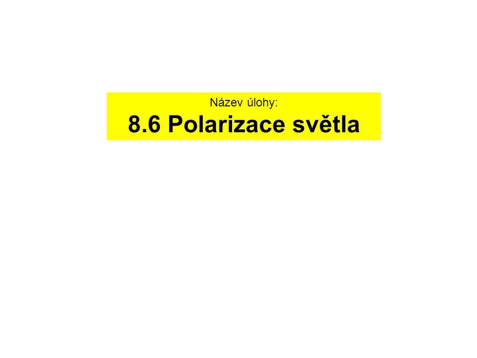 Název úlohy: 8.6 Polarizace světla