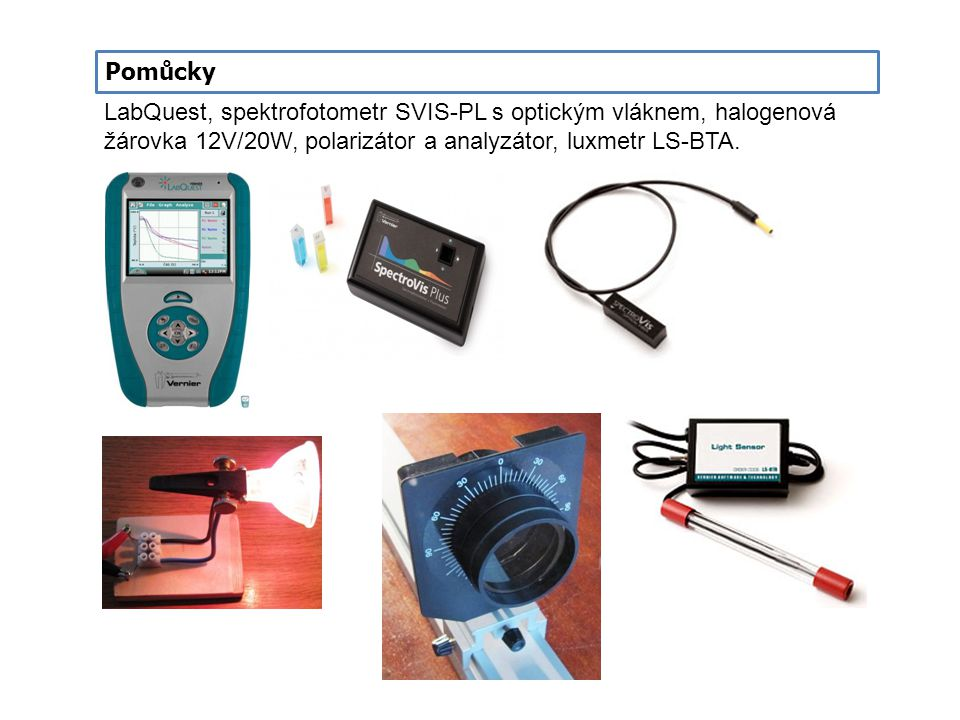 Pomůcky LabQuest, spektrofotometr SVIS-PL s optickým vláknem, halogenová žárovka 12V/20W, polarizátor a analyzátor, luxmetr LS-BTA.